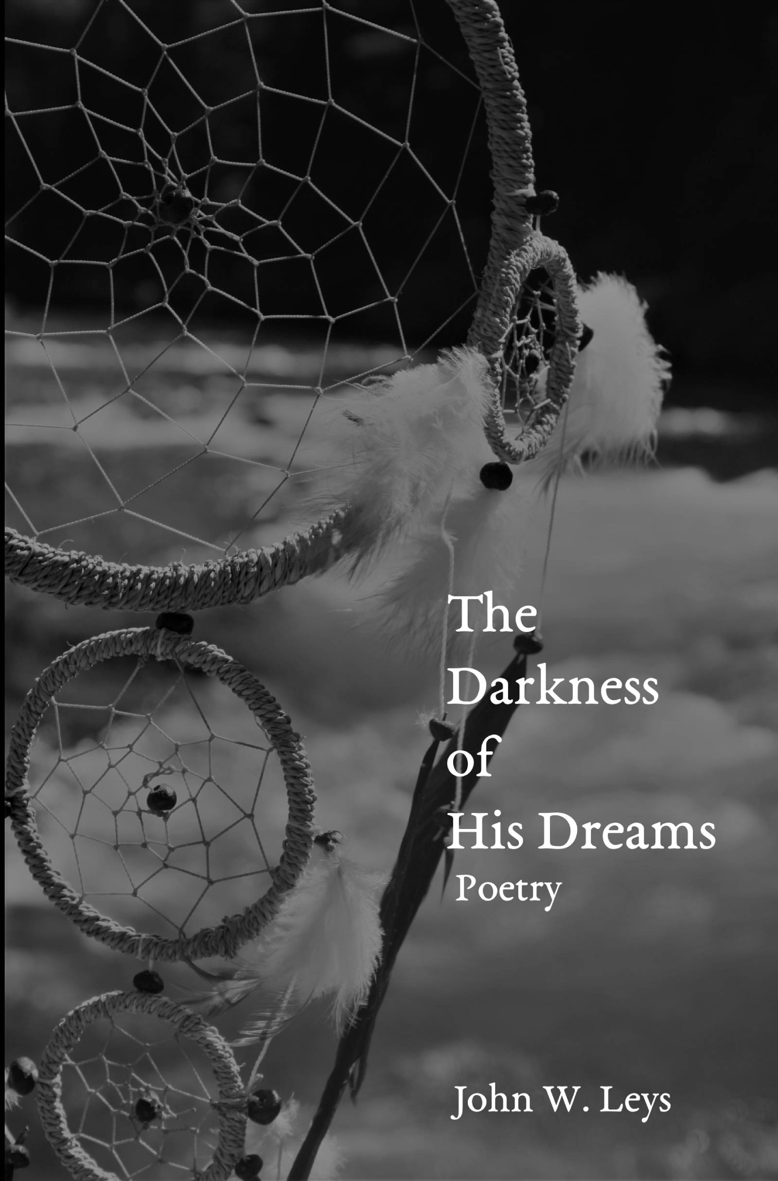 The Darkness of His Dreams: Poetry by John W. Leys